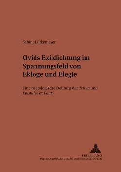 Ovids Exildichtung im Spannungsfeld von Ekloge und Elegie von Lütkemeyer,  Sabine