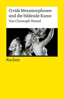 Ovids Metamorphosen und die bildende Kunst von Wetzel,  Christoph