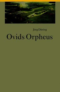 Ovids Orpheus von Döring,  Jörg
