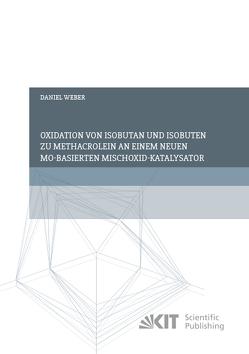 Oxidation von Isobutan und Isobuten zu Methacrolein an einem neuen Mo-basierten Mischoxid-Katalysator von Weber,  Daniel