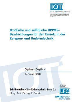 Oxidische und sulfidische HPPMS-Beschichtungen für den Einsatz in der Zerspan- und Umformtechnik von Bastürk,  Serhan
