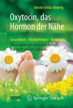 Oxytocin, das Hormon der Nähe von Jansen,  Fritz, Moberg,  Kerstin Uvnäs, Streit,  Uta, Wiese,  Martina