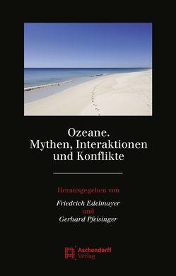 Ozeane. Mythen, Interaktionen und Konflikte von Edelmayer,  Friedrich, Pfeisinger,  Gerhard