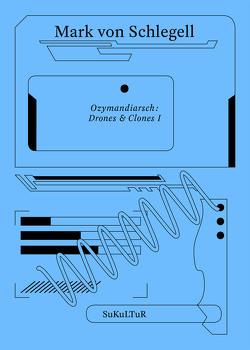 Ozymandiarsch : Drones & Clones I von Groß,  Joshua, Kolb,  Karin, Rösch,  Sophia, Valtin,  Lukas, von Schlegell,  Mark