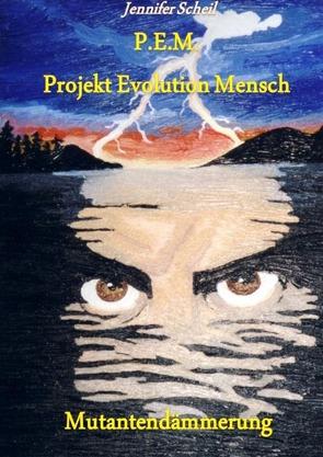 P.E.M.Projekt Evoluition Mensch von Scheil,  Jennifer