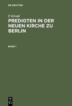 Predigten in der Neuen Kirche zu Berlin / Predigten in der Neuen Kirche zu Berlin. Band 1 von Kirmß,  P.