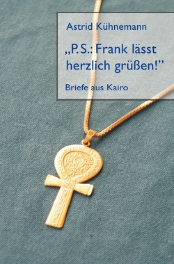 """""""P.S.: Frank lässt herzlich grüßen!"""" von Kühnemann,  Astrid"""
