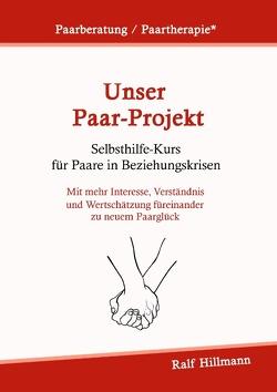 Paarberatung / Paartherapie: Unser Paar-Projekt – Selbsthilfekurs für Paare in Beziehungskrisen von Hillmann,  Ralf