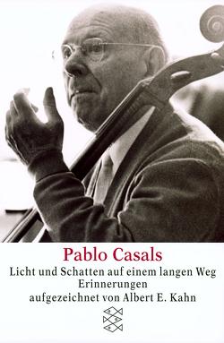 Pablo Casals Licht und Schatten auf einem langen Weg von Baumann,  Peter, Kahn,  Albert E.