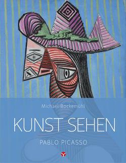 Kunst sehen – Pablo Picasso von Bockemühl,  Michael, Capellmann,  Elisabeth, Hornemann von Laer,  David