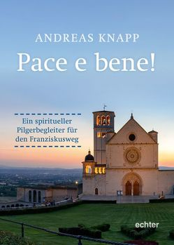 Pace e bene! von Knapp,  Andreas