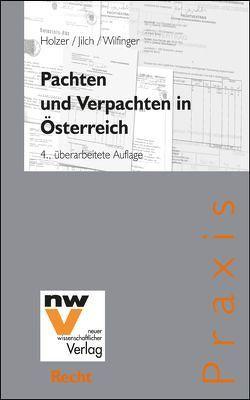 Pachten und Verpachten in Österreich von Holzer,  Gottfried, Jilch,  Martin, Wilfinger,  Heinz