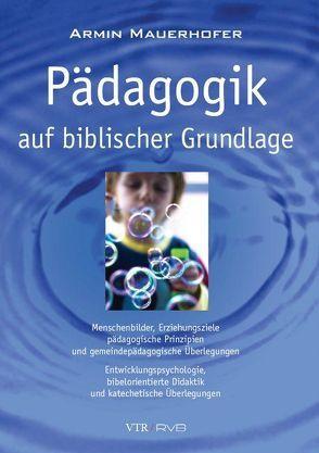 Pädagogik auf biblischer Grundlage von Mauerhofer,  Armin