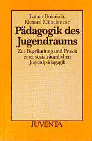 Pädagogik des Jugendraums von Böhnisch,  Lothar, Münchmeier,  Richard