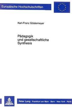 Pädagogik und gesellschaftliche Synthesis von Göstemeyer,  Karl-Franz