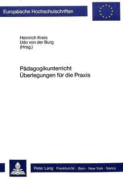 Pädagogikunterricht- Überlegungen für die Praxis von Burg von der,  Udo, Kreis,  Heinrich