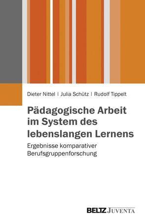 Pädagogische Arbeit im System des lebenslangen Lernens von Nittel,  Dieter, Schütz,  Julia, Tippelt,  Rudolf