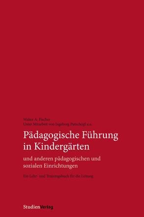 Pädagogische Führung in Kindergärten und anderen pädagogischen und sozialen Einrichtungen von Fischer,  Walter A., Putschögl,  Ingeborg