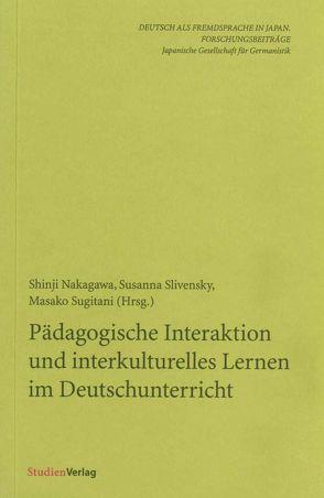 Pädagogische Interaktion und interkulturelles Lernen im Deutschunterricht von Nakagawa,  Shinji, Slivensky,  Susanna, Sugitani,  Masako