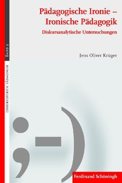 Pädagogische Ironie – Ironische Pädagogik von Krüger,  Jens Oliver