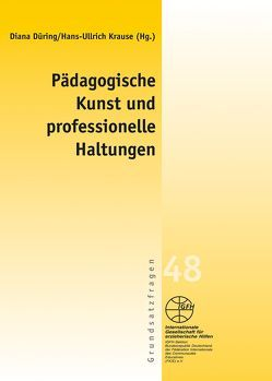 Pädagogische Kunst und professionelle Haltungen von Düring,  Diana, Krause,  Hans-Ullrich