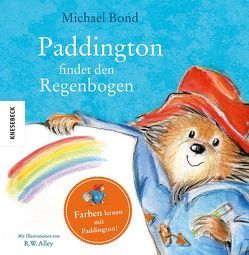 Paddington findet den Regenbogen von Alley,  R.W., Bond,  Michael, Kröll,  Tatjana