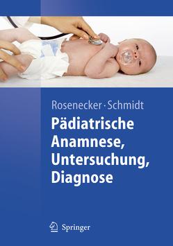 Pädiatrische Anamnese, Untersuchung, Diagnose von Rosenecker,  Josef, Schmidt,  Heinrich