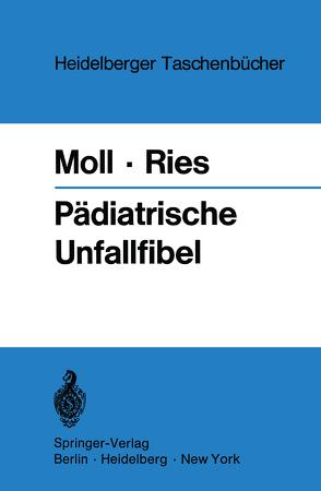 Pädiatrische Unfallfibel von Moll,  Helmut, Ries,  Johannes H.