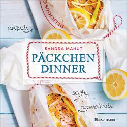 Päckchen-Dinner – einfach, saftig, aromatisch – Die besten Rezepte für leckere Päckchen aus Backpapier und Pergamentpapier. Nährstoffschonend kochen. Ohne Fett, aber mit sauberem Backofen von Mahut,  Sandra