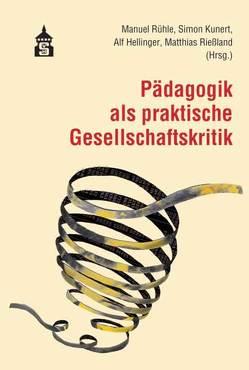 Pädagogik als praktische Gesellschaftskritik von Hellinger,  Alf, Kunert,  Simon, Rießland,  Matthias, Rühle,  Manuel