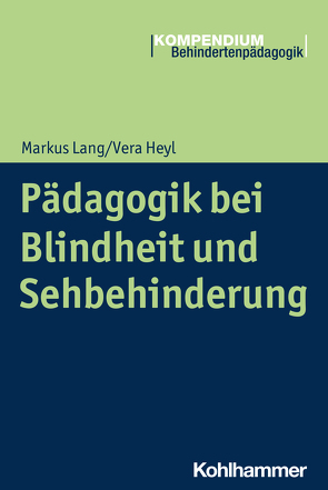 Pädagogik bei Blindheit und Sehbehinderung von Greving,  Heinrich, Heyl,  Vera, Lang,  Markus