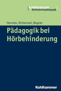 Pädagogik bei Hörbehinderung von Bogner,  Barbara, Greving,  Heinrich, Hennies,  Johannes, Hintermair,  Manfred