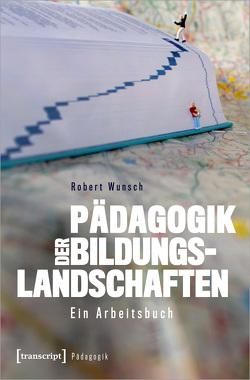 Pädagogik der Bildungslandschaften von Wunsch,  Robert