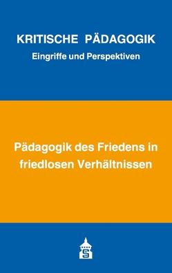 Pädagogik des Friedens in friedlosen Verhältnissen von Bernhard,  Armin, Bierbaum,  Harald, Borst,  Eva
