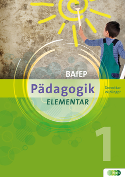 PÄDAGOGIK elementar für BAfEP. Band 1 von Dorostkar,  Niku, Wiplinger,  Eva