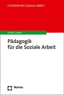 Pädagogik für die Soziale Arbeit von Sauer,  Karin E., Ullrich,  Annette