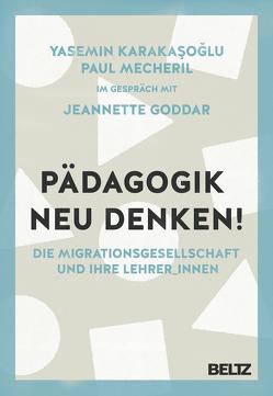 Pädagogik neu denken! von Goddar,  Jeanette, Karakasoglu,  Yasemin, Mecheril,  Paul