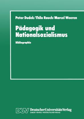 Pädagogik und Nationalsozialismus von Dudek,  Peter, Rauch,  Marcel, Weeren,  Marcel
