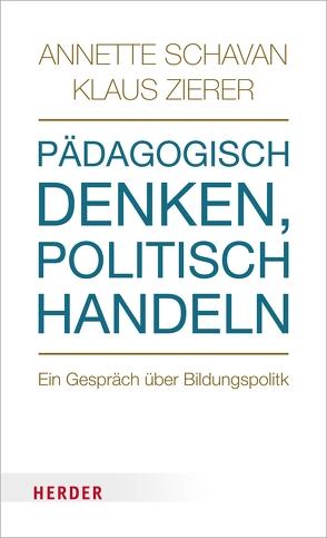 Pädagogisch denken, politisch handeln von Schavan,  Annette, Zierer,  Klaus