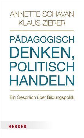 Pädagogisch denken – politisch handeln von Schavan,  Annette, Zierer,  Klaus