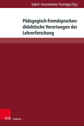 Pädagogisch-fremdsprachendidaktische Verortungen der Lehrerforschung von Gebal,  Przemyslaw E., Jaroszewska,  Anna, Kumiega,  Lukasz