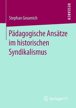 Pädagogische Ansätze im historischen Syndikalismus von Geuenich,  Stephan