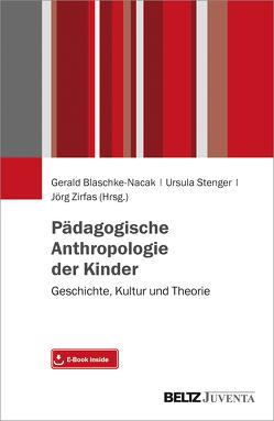 Pädagogische Anthropologie der Kinder von Blaschke-Nacak,  Gerald, Stenger,  Ursula, Zirfas,  Jörg