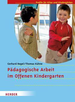 Pädagogische Arbeit im Offenen Kindergarten von Regel,  Gerhard
