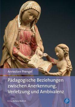Pädagogische Beziehungen zwischen Anerkennung, Verletzung und Ambivalenz von Prengel,  Annedore