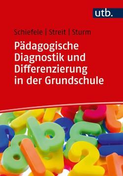 Pädagogische Diagnostik und Differenzierung in der Grundschule von Schiefele,  Christoph, Streit,  Christine, Sturm,  Tanja