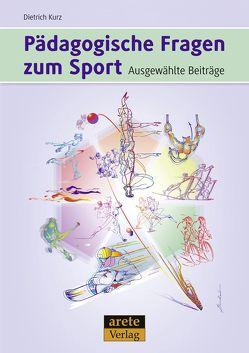 Pädagogische Fragen zum Sport von Balz,  Eckart, Kuhlmann,  Detlef, Kurz,  Dietrich