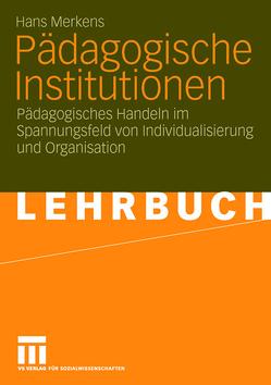 Pädagogische Institutionen von Merkens,  Hans