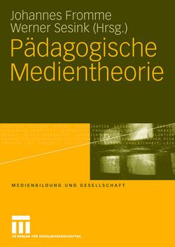 Pädagogische Medientheorie von Fromme,  Johannes, Sesink,  Werner
