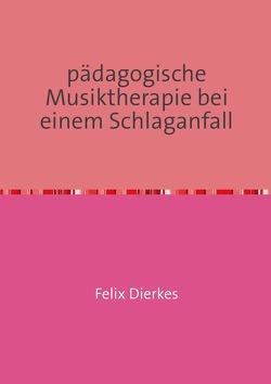 pädagogische Musiktherapie bei einem Schlaganfall von Dierkes,  Felix